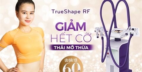 Trueshape RF – Xuống cân hết cỡ - Đào thải mỡ thừa